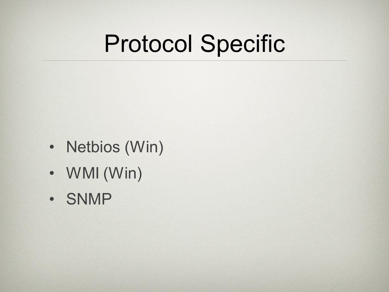 Protocol Specific Netbios (Win) WMI (Win) SNMP