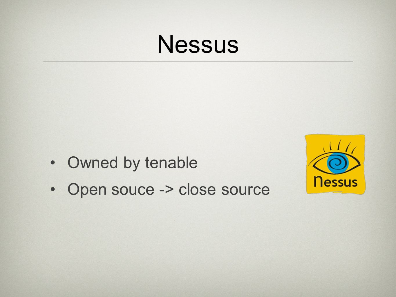 Nessus Owned by tenable Open souce -> close source