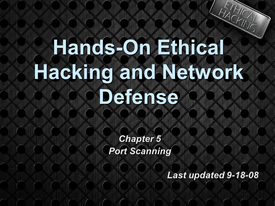 Hands-On Ethical Hacking and Network Defense Chapter 5 Port Scanning Last updated 9-18-08