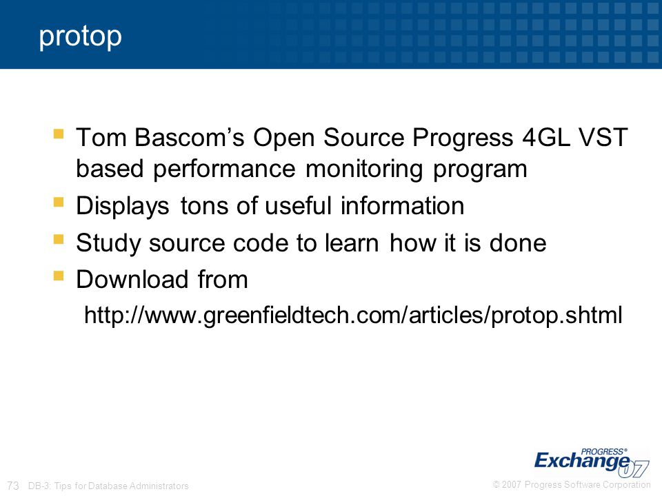 © 2007 Progress Software Corporation 73 DB-3: Tips for Database Administrators protop  Tom Bascom's Open Source Progress 4GL VST based performance mo