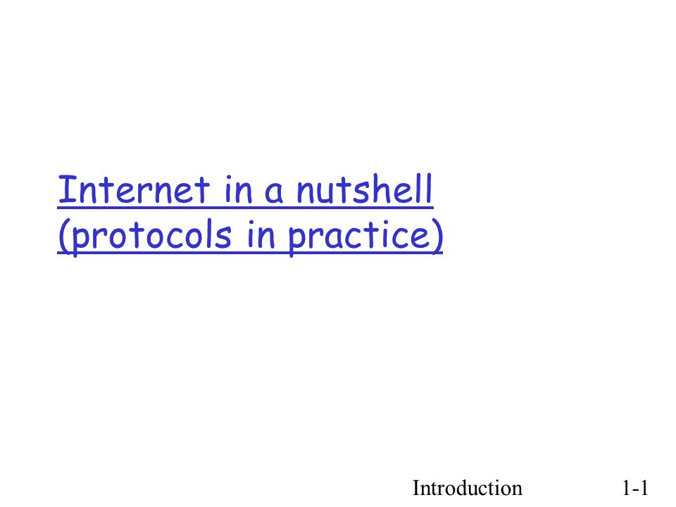 Introduction1-1 Internet in a nutshell (protocols in practice) ‏