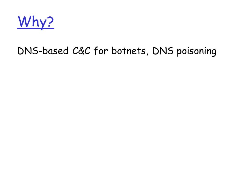 Why? DNS-based C&C for botnets, DNS poisoning