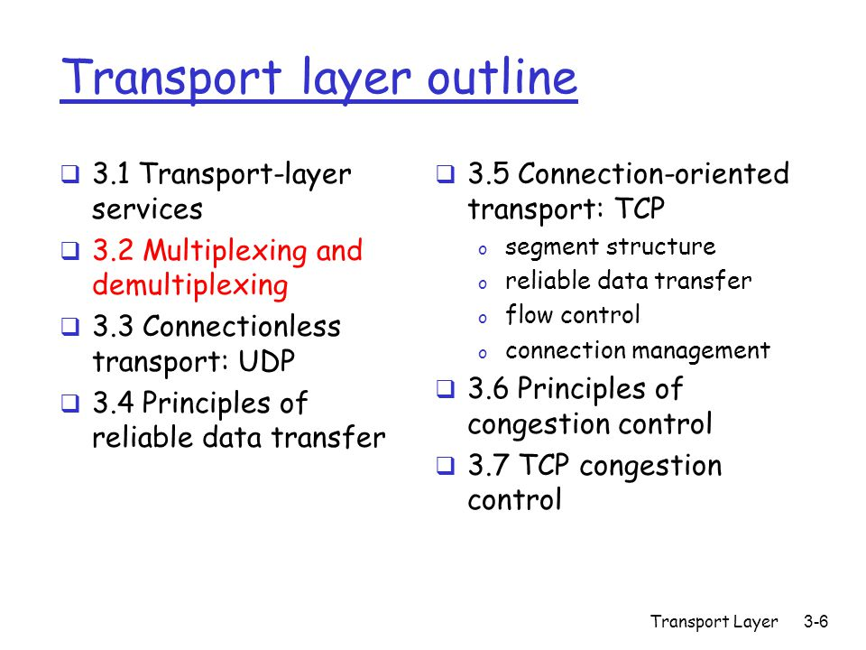 Transport Layer3-97 Fairness goal: if K TCP sessions share same bottleneck link of bandwidth R, each should have average rate of R/K TCP connection 1 bottleneck router capacity R TCP connection 2 TCP Fairness