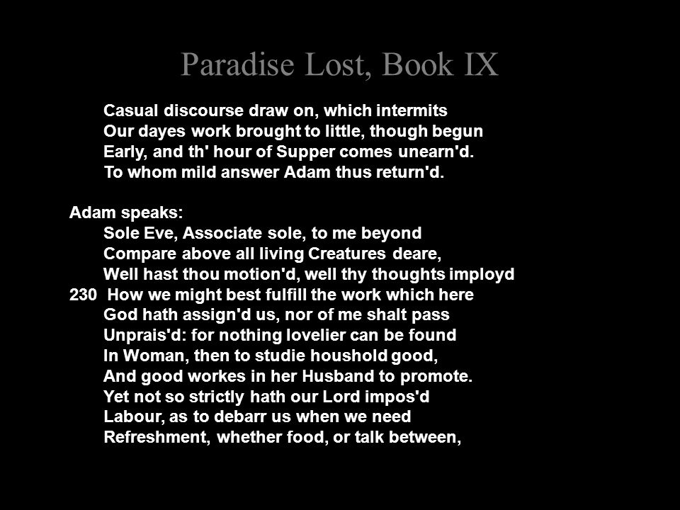 Paradise Lost, Book IX Casual discourse draw on, which intermits Our dayes work brought to little, though begun Early, and th hour of Supper comes unearn d.