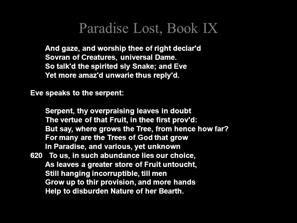 Paradise Lost, Book IX And gaze, and worship thee of right declar d Sovran of Creatures, universal Dame.