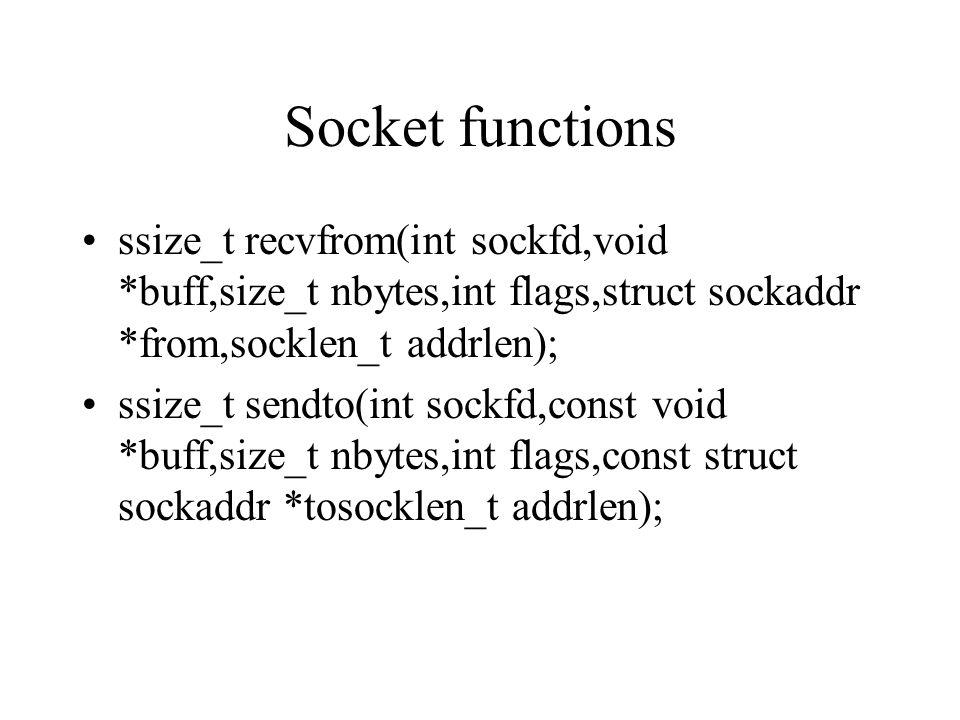 Socket functions ssize_t recvfrom(int sockfd,void *buff,size_t nbytes,int flags,struct sockaddr *from,socklen_t addrlen); ssize_t sendto(int sockfd,co