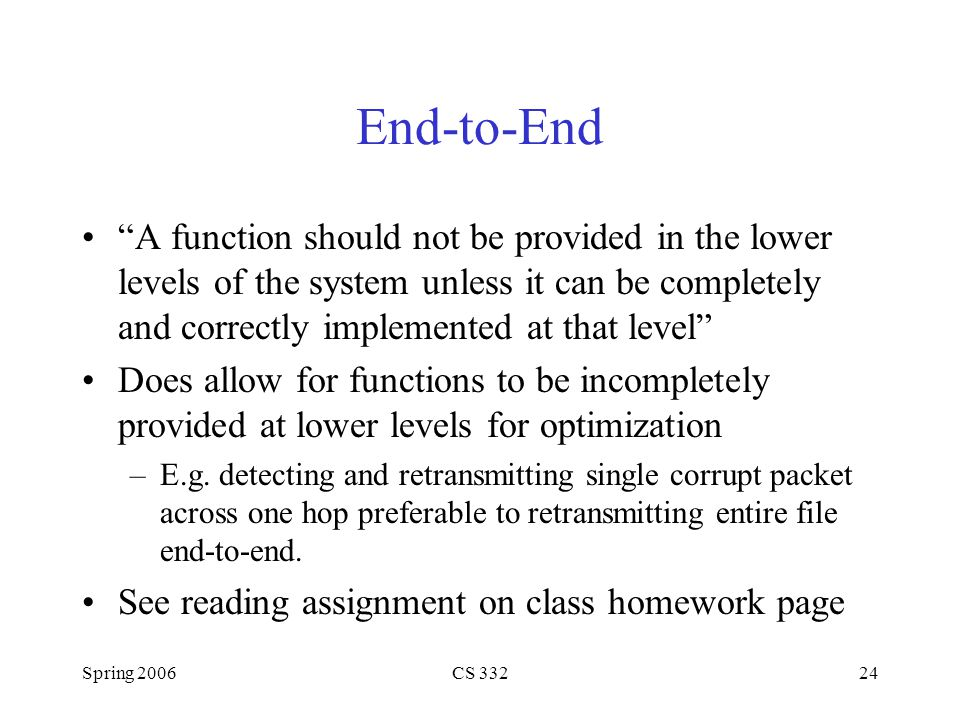 """Spring 2006CS 33224 End-to-End """"A function should not be provided in the lower levels of the system unless it can be completely and correctly implemen"""