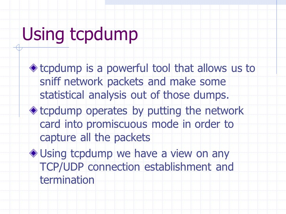tcpdump is a powerful tool that allows us to sniff network packets and make some statistical analysis out of those dumps. tcpdump operates by putting