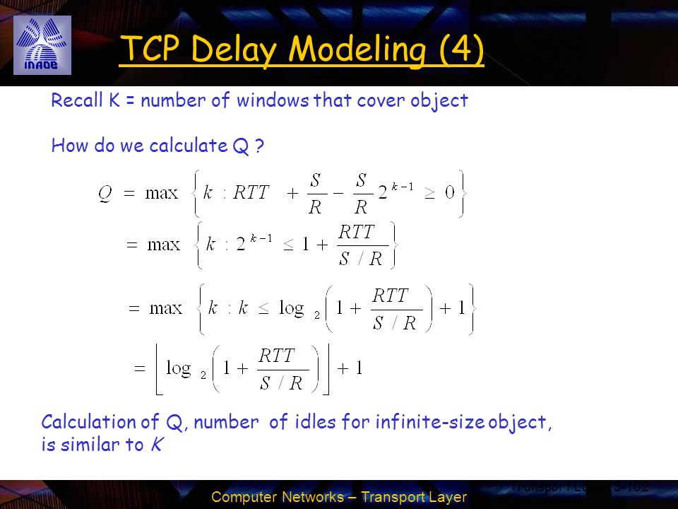 Computer Networks – Transport Layer Transport Layer3-102 TCP Delay Modeling (4) Calculation of Q, number of idles for infinite-size object, is similar