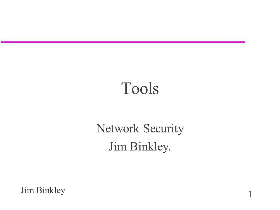 1 Jim Binkley Tools Network Security Jim Binkley.