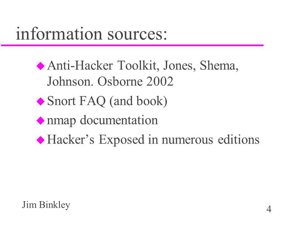 4 Jim Binkley information sources: u Anti-Hacker Toolkit, Jones, Shema, Johnson.