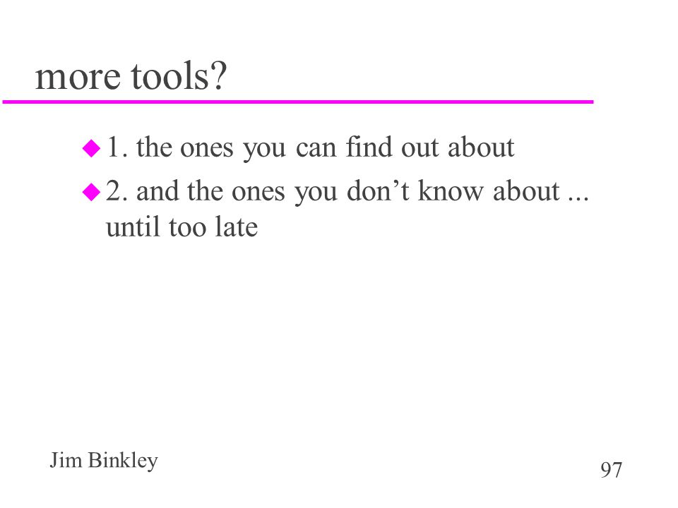 97 Jim Binkley more tools. u 1. the ones you can find out about u 2.