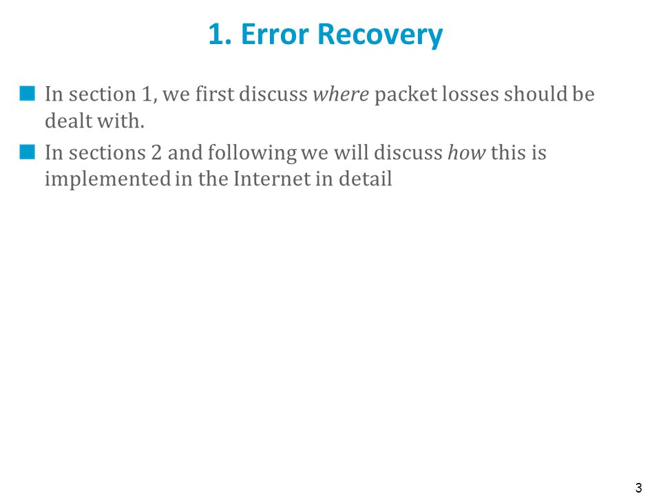 3 1. Error Recovery In section 1, we first discuss where packet losses should be dealt with. In sections 2 and following we will discuss how this is i