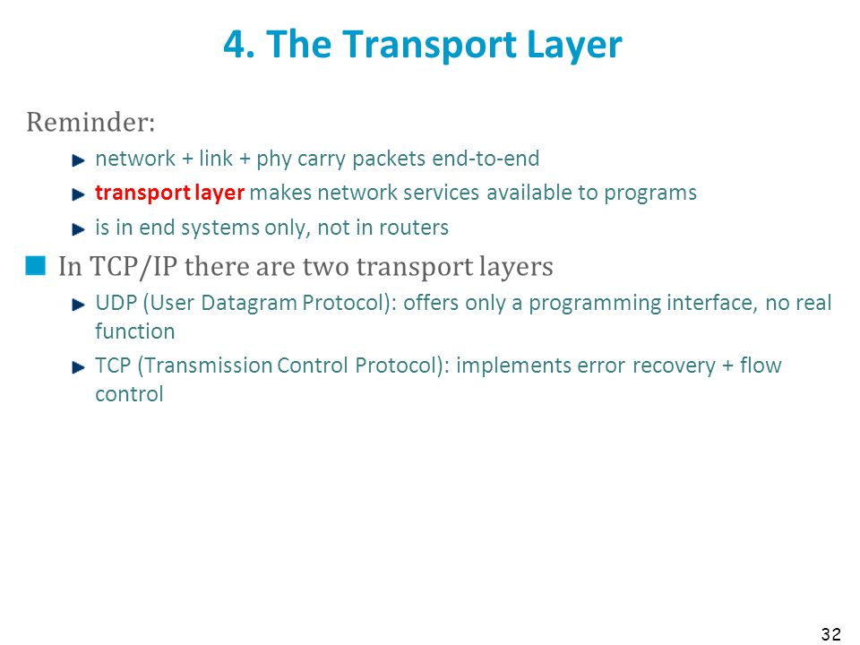 32 4. The Transport Layer Reminder: network + link + phy carry packets end-to-end transport layer makes network services available to programs is in e