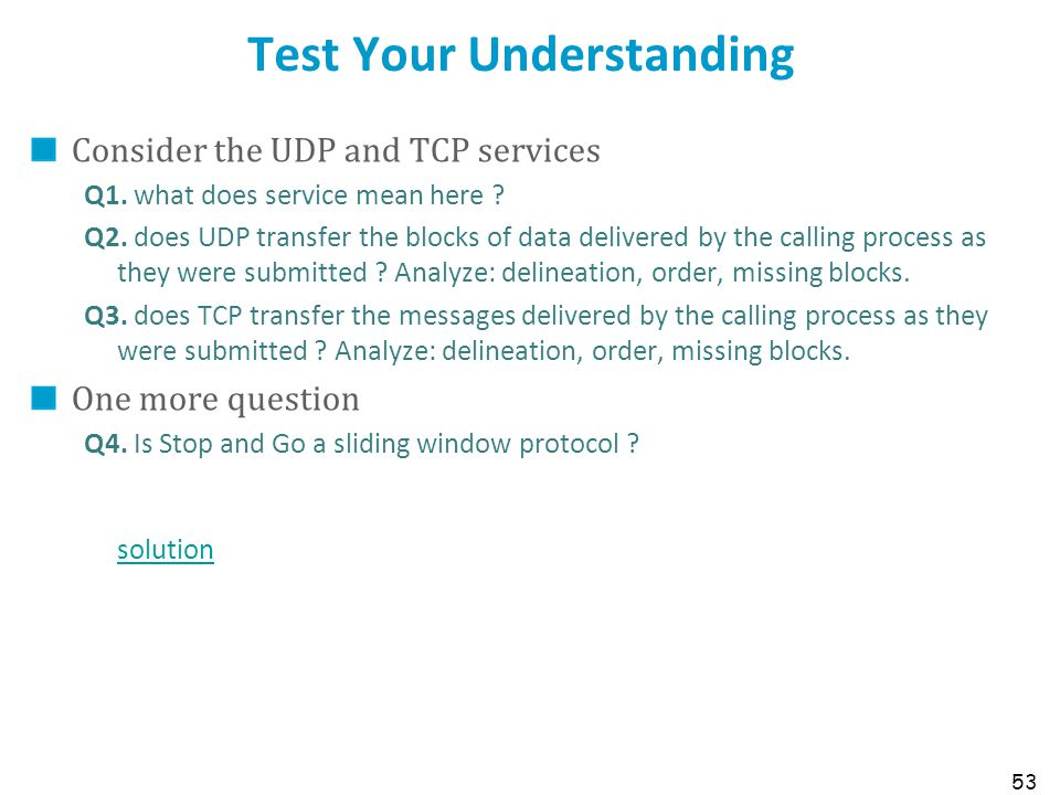 53 Test Your Understanding Consider the UDP and TCP services Q1. what does service mean here ? Q2. does UDP transfer the blocks of data delivered by t