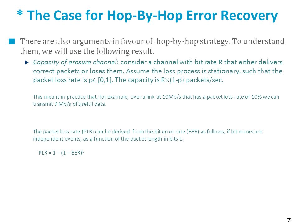 7 * The Case for Hop-By-Hop Error Recovery There are also arguments in favour of hop-by-hop strategy. To understand them, we will use the following re