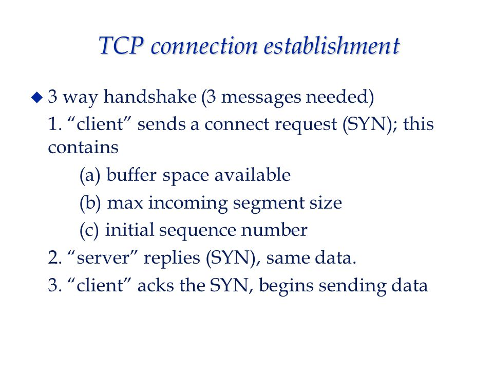 TCP connection establishment  3 way handshake (3 messages needed) 1.
