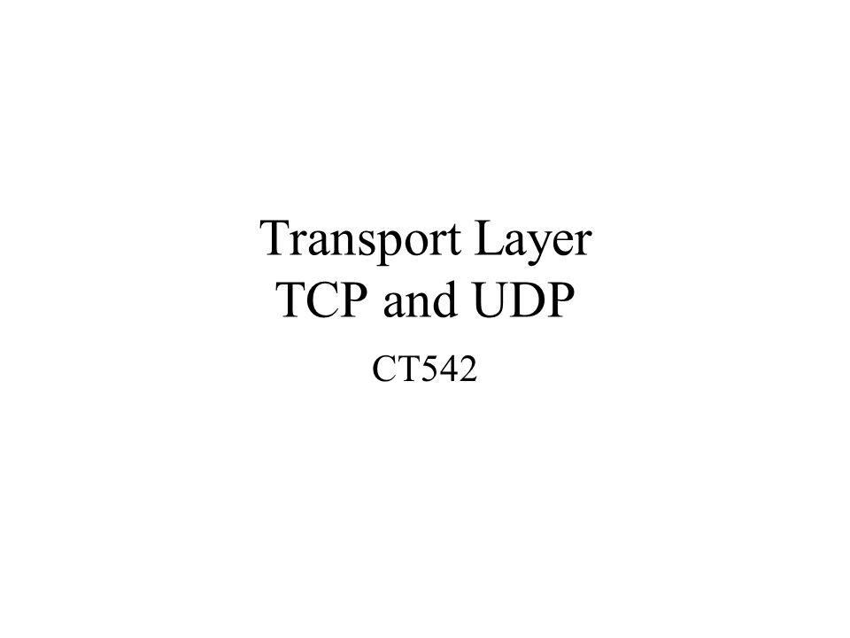 Transport Layer TCP and UDP CT542