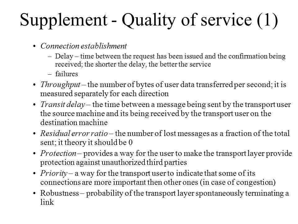 Supplement - Quality of service (1) Connection establishment –Delay – time between the request has been issued and the confirmation being received; th