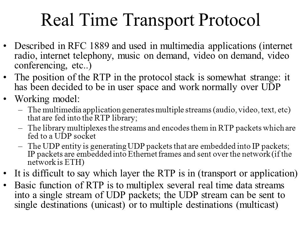 Real Time Transport Protocol Described in RFC 1889 and used in multimedia applications (internet radio, internet telephony, music on demand, video on