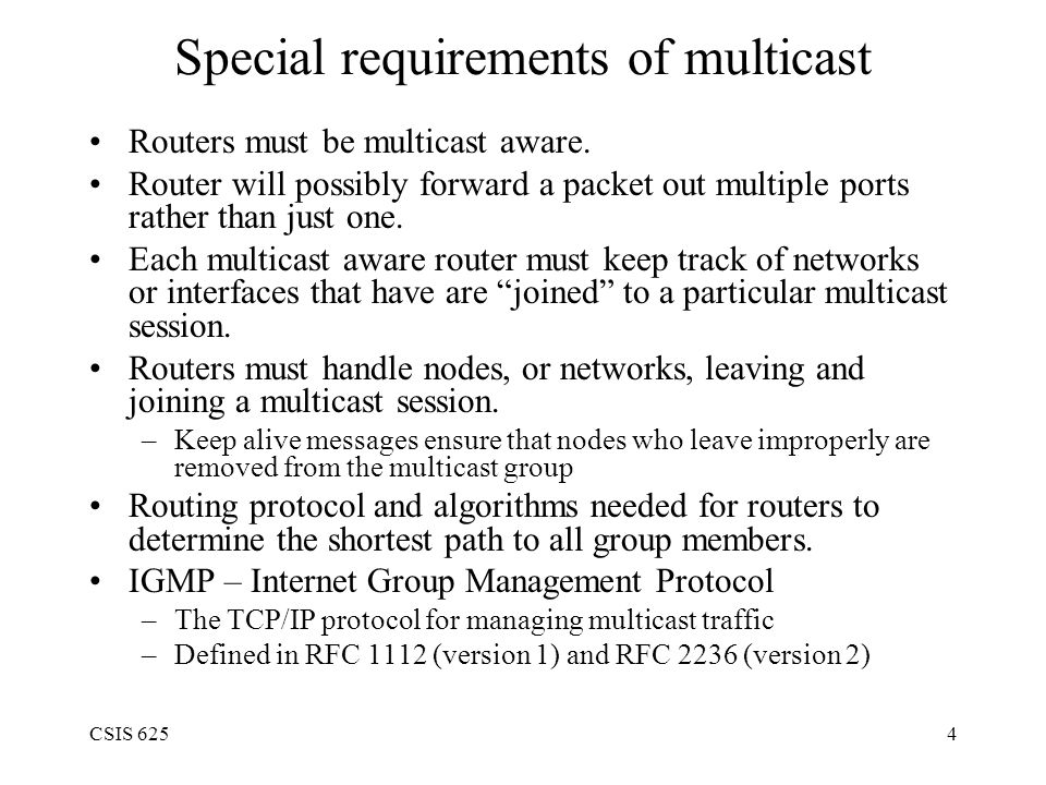 CSIS 6254 Special requirements of multicast Routers must be multicast aware.