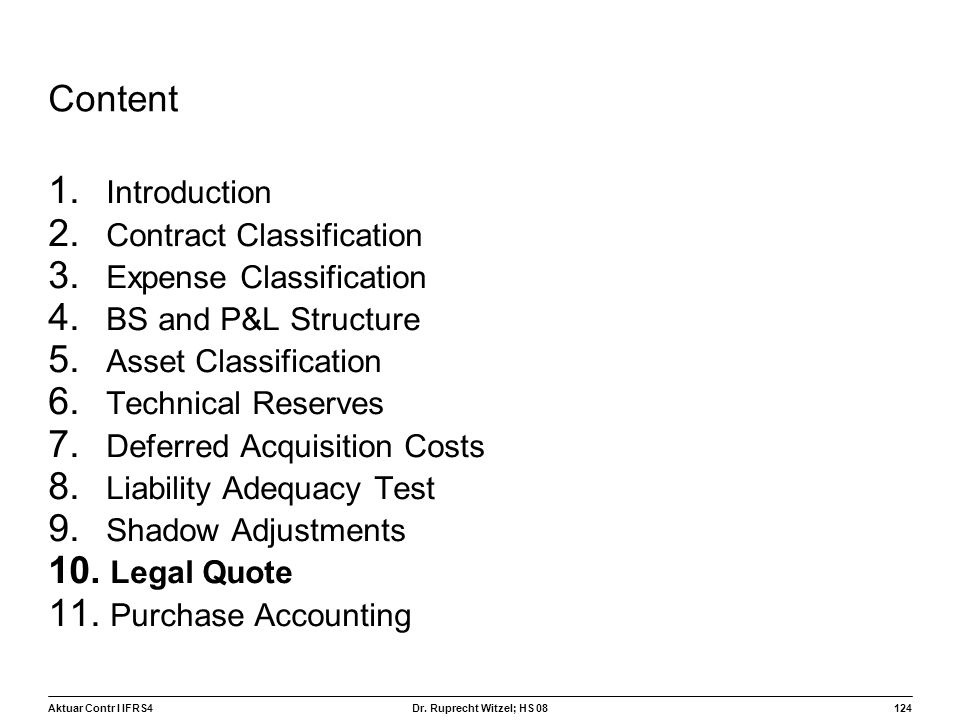 Aktuar Contr I IFRS4124 Dr. Ruprecht Witzel; HS 08 Content 1. Introduction 2. Contract Classification 3. Expense Classification 4. BS and P&L Structur