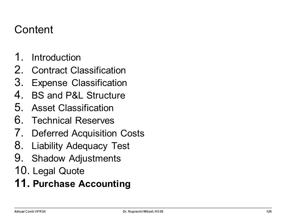 Aktuar Contr I IFRS4126 Dr. Ruprecht Witzel; HS 08 Content 1. Introduction 2. Contract Classification 3. Expense Classification 4. BS and P&L Structur