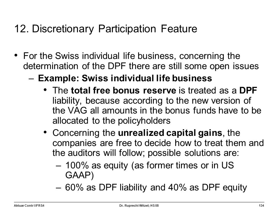 Aktuar Contr I IFRS4134 Dr. Ruprecht Witzel; HS 08 12. Discretionary Participation Feature For the Swiss individual life business, concerning the dete