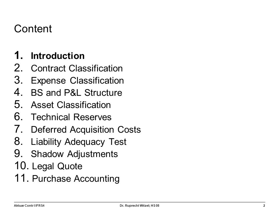 Aktuar Contr I IFRS42 Dr. Ruprecht Witzel; HS 08 Content 1. Introduction 2. Contract Classification 3. Expense Classification 4. BS and P&L Structure