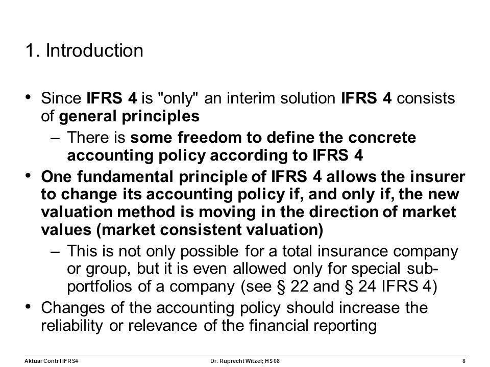 Aktuar Contr I IFRS48 Dr. Ruprecht Witzel; HS 08 1. Introduction Since IFRS 4 is