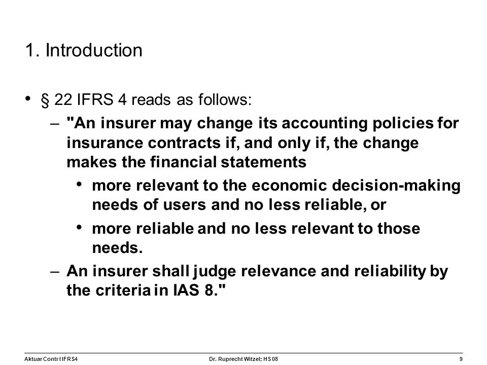Aktuar Contr I IFRS49 Dr. Ruprecht Witzel; HS 08 1. Introduction § 22 IFRS 4 reads as follows: –
