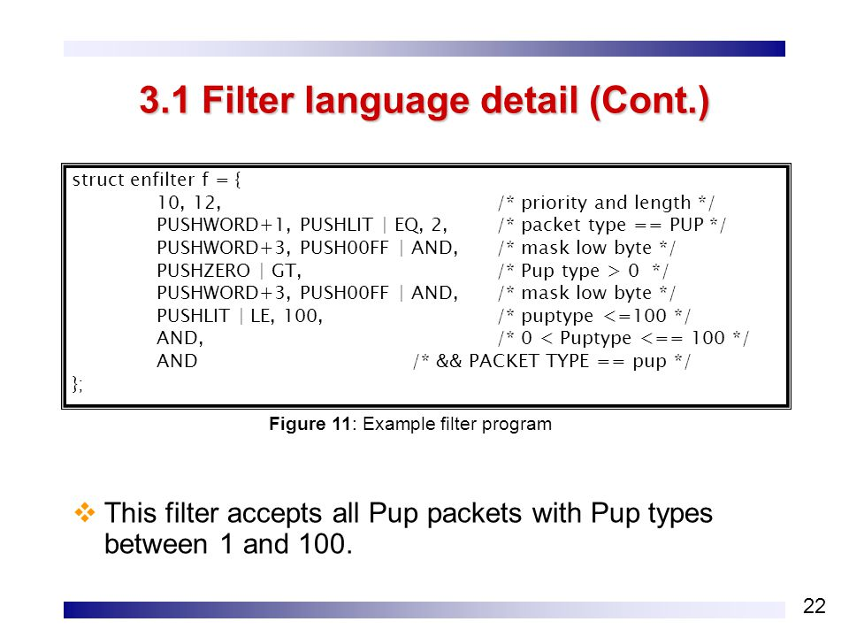 22 3.1 Filter language detail (Cont.)  This filter accepts all Pup packets with Pup types between 1 and 100.