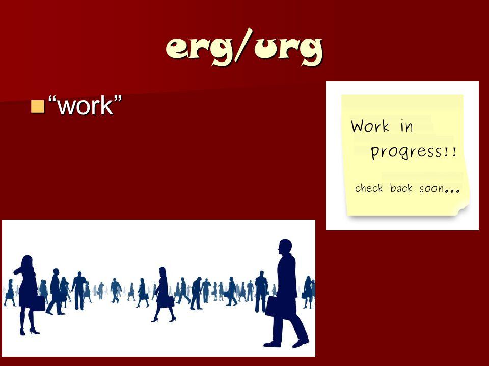 erg/urg work work