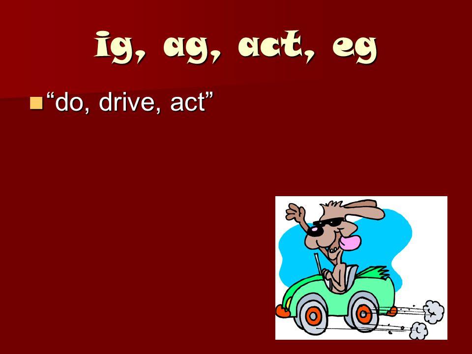 ig, ag, act, eg do, drive, act do, drive, act