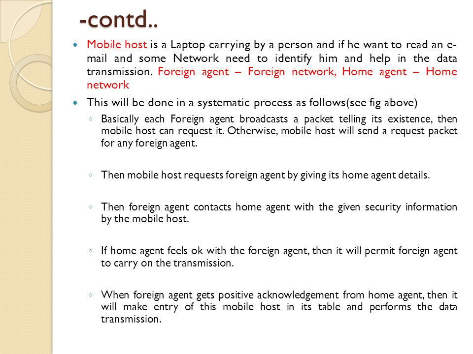 -contd.. Mobile host is a Laptop carrying by a person and if he want to read an e- mail and some Network need to identify him and help in the data tra