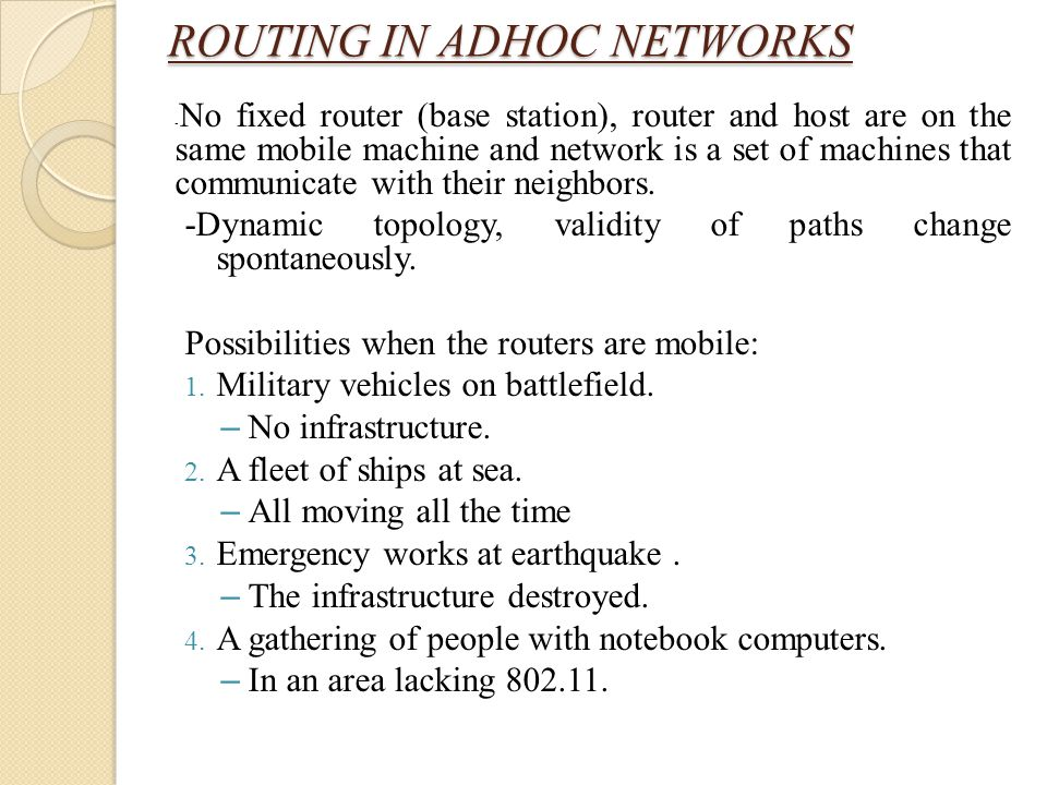 ROUTING IN ADHOC NETWORKS - No fixed router (base station), router and host are on the same mobile machine and network is a set of machines that commu