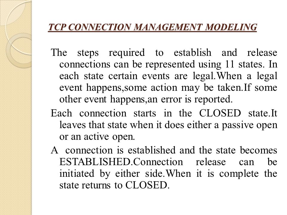 TCP CONNECTION MANAGEMENT MODELING The steps required to establish and release connections can be represented using 11 states. In each state certain e