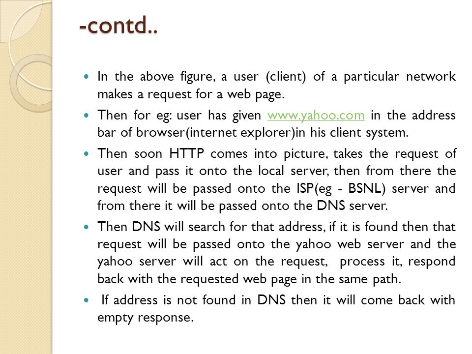 -contd.. In the above figure, a user (client) of a particular network makes a request for a web page. Then for eg: user has given www.yahoo.com in the