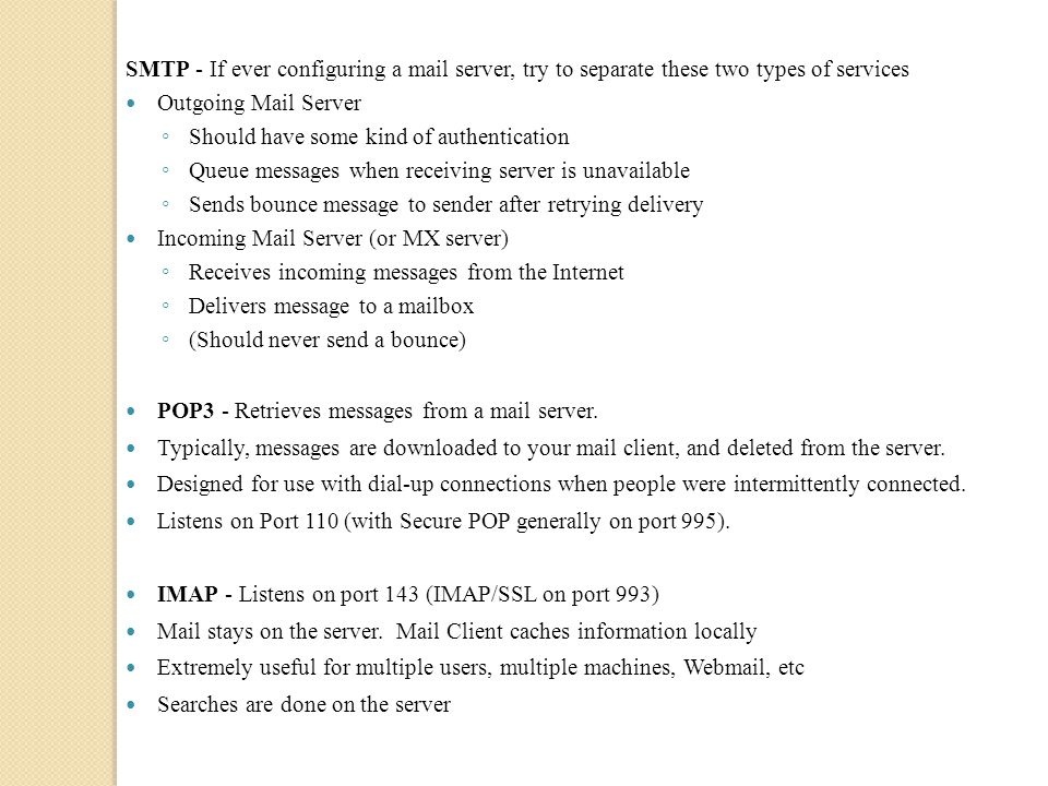 SMTP - If ever configuring a mail server, try to separate these two types of services Outgoing Mail Server ◦ Should have some kind of authentication ◦