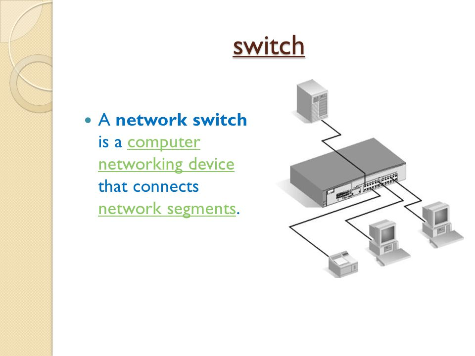 switch A network switch is a computer networking device that connects network segments.computer networking device network segments