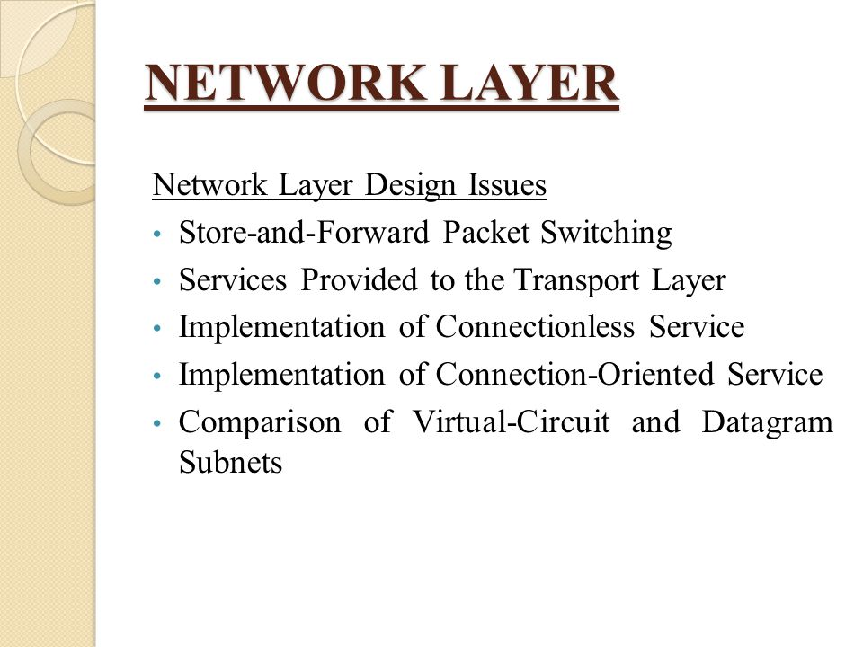 NETWORK LAYER Network Layer Design Issues Store-and-Forward Packet Switching Services Provided to the Transport Layer Implementation of Connectionless
