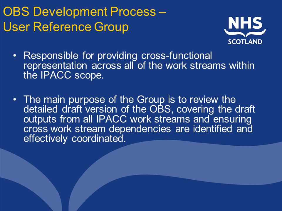 OBS Development Process – User Reference Group Responsible for providing cross-functional representation across all of the work streams within the IPACC scope.