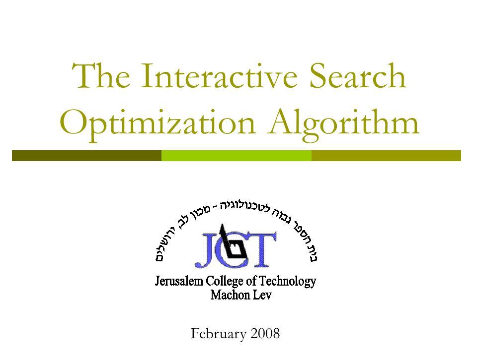 The Interactive Search Optimization Algorithm February 2008