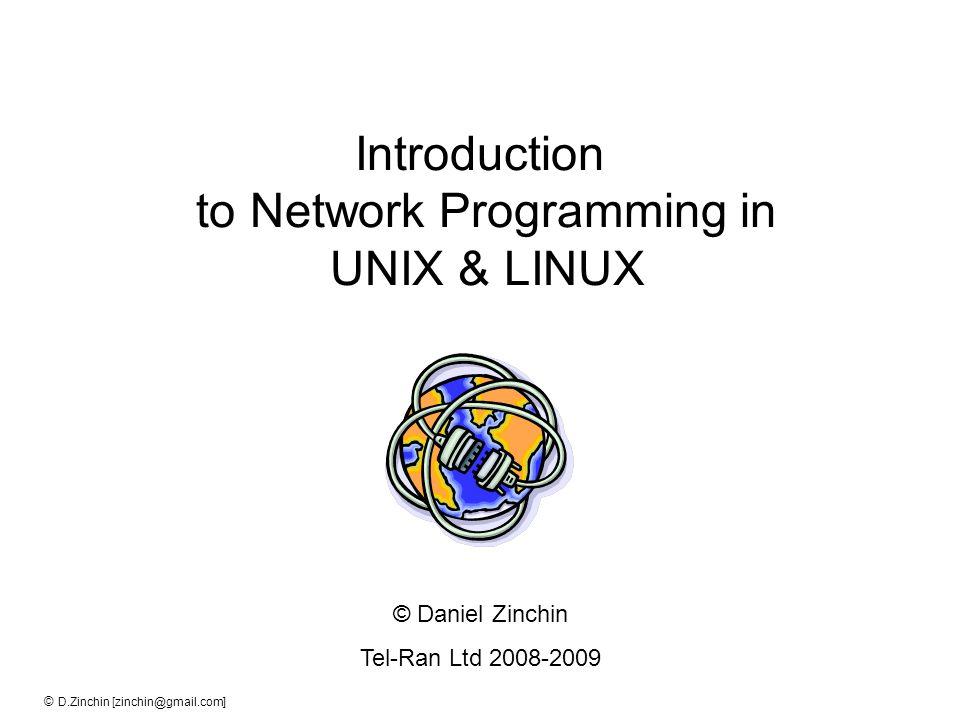© D.Zinchin [zinchin@gmail.com] Introduction to Network Programming in UNIX & LINUX © Daniel Zinchin Tel-Ran Ltd 2008-2009