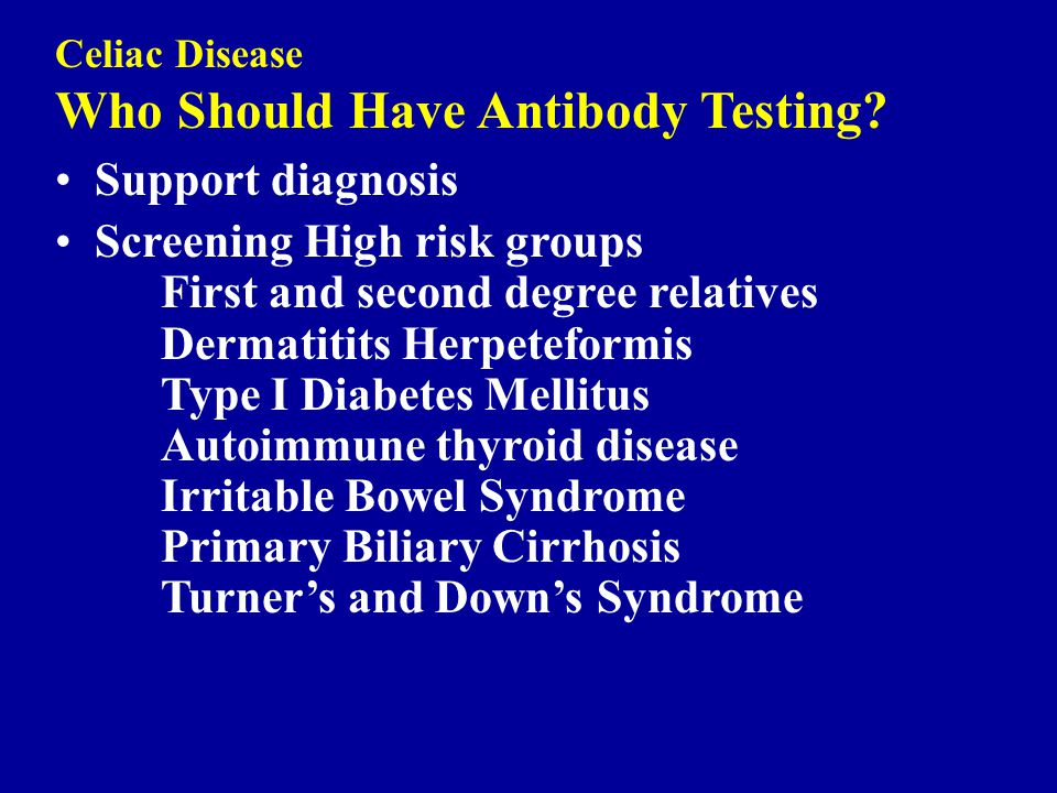 Celiac disease An approach to antibody screening tTG IgA antibody and serum IgA level If positive, confirm with EMA antibody