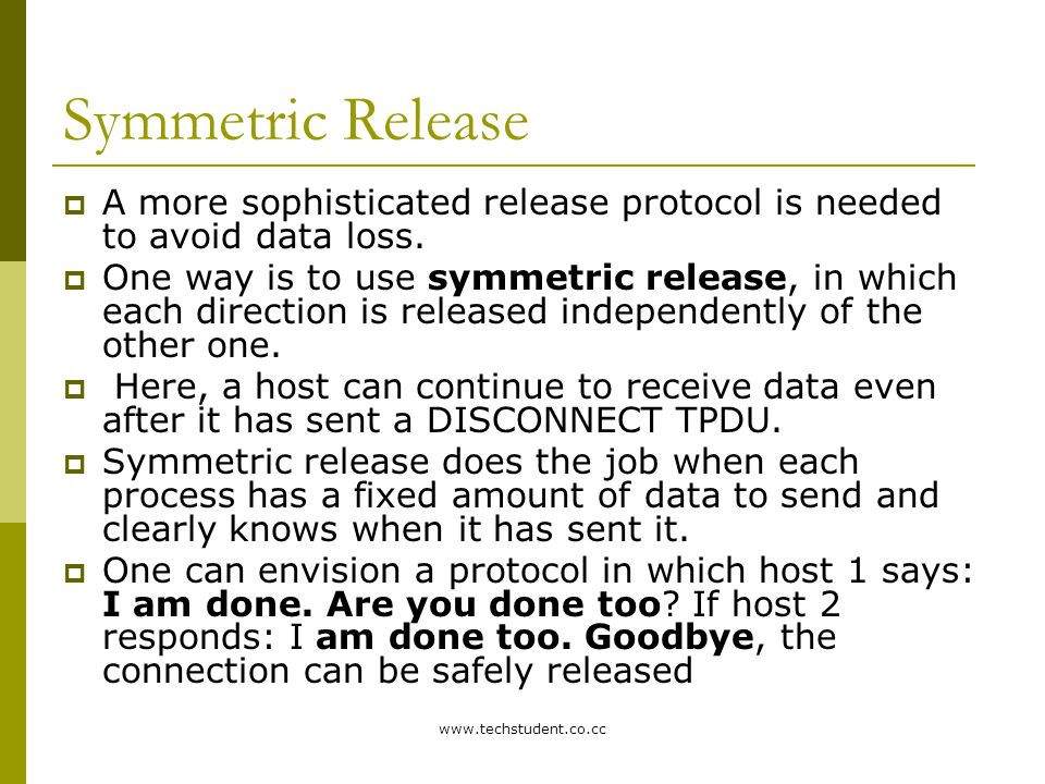 www.techstudent.co.cc Symmetric Release  A more sophisticated release protocol is needed to avoid data loss.  One way is to use symmetric release, i