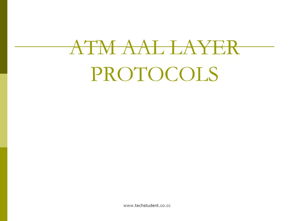 www.techstudent.co.cc ATM AAL LAYER PROTOCOLS