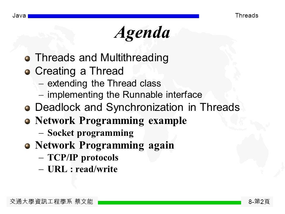 交通大學資訊工程學系 Programming in Java Thread, Network programming 蔡文能 交通大學資訊工程學系 tsaiwn@csie.nctu.edu.tw