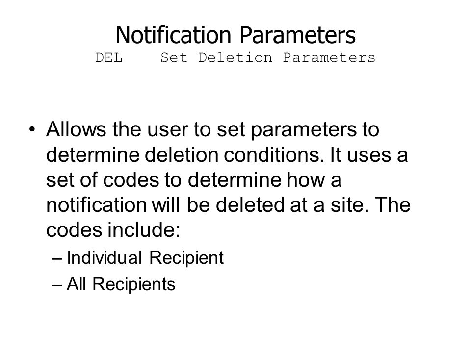Notification Parameters DEL Set Deletion Parameters Allows the user to set parameters to determine deletion conditions. It uses a set of codes to dete