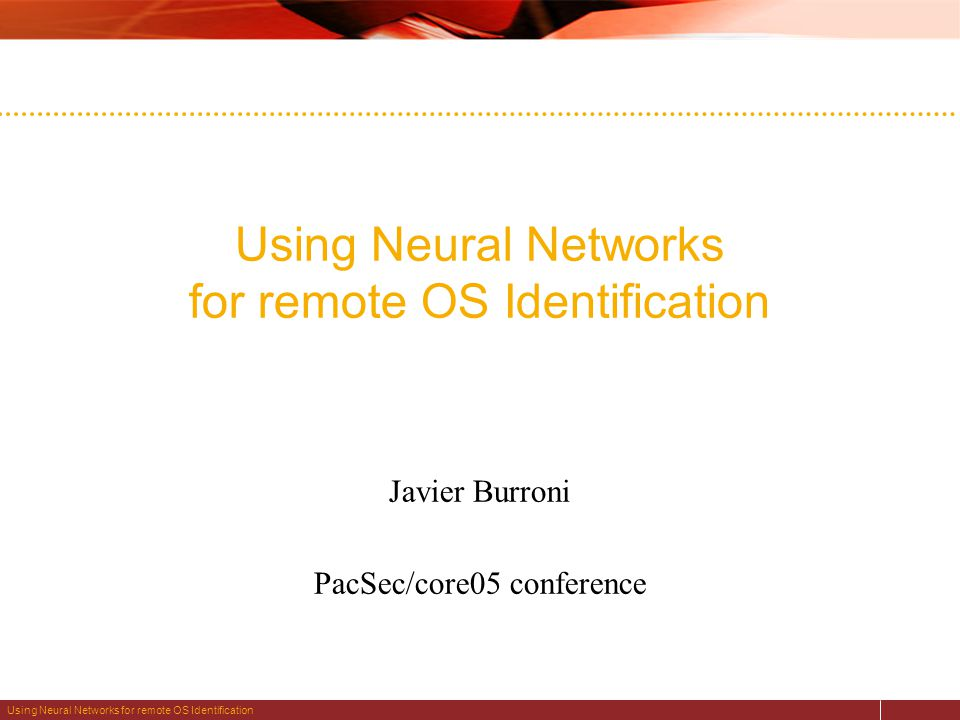 Using Neural Networks for remote OS Identification Javier Burroni PacSec/core05 conference